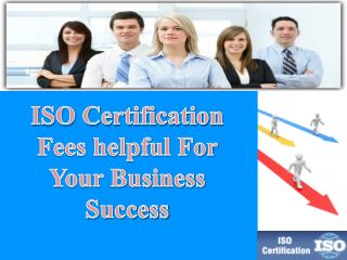 ISO Certification Fees helpful For Your Business Success