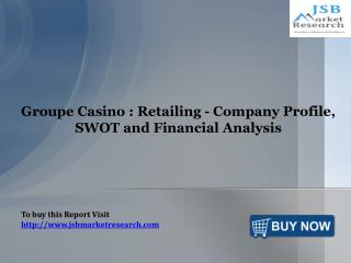 Groupe Casino Company Profile:Retailing- JSB Market Research
