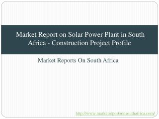 Market Report on Solar Power Plant in South Africa - Construction Project Profile