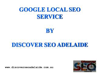 Google Local SEO Services By Discover SEO Adelaide.