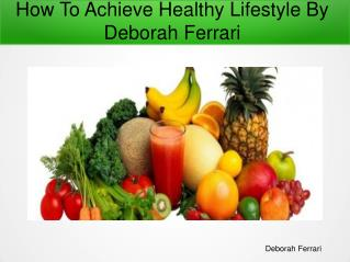 How To Achieve Healthy Lifestyle By Deborah Ferrari
