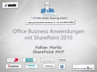 Office Business Anwendungen mit SharePoint 2010  Fabian Moritz  SharePoint MVP