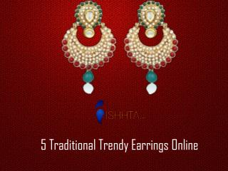 5 Traditional Trendy Earrings Online