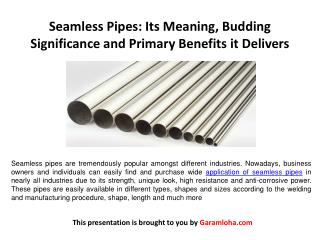 Seamless Pipes: Its Meaning, Budding Significance and Primary Benefits it Delivers