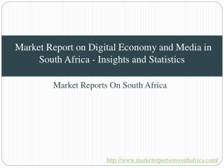 Market Report on Digital Economy and Media in South Africa - Insights and Statistics