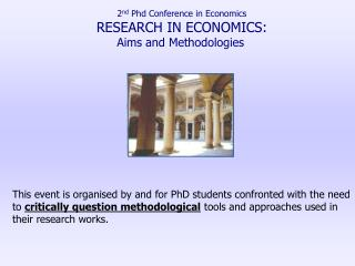 2nd Phd Conference in Economics RESEARCH IN ECONOMICS: Aims and Methodologies             This event is organised by and