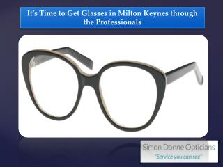 It's Time to Get Glasses in Milton Keynes through the Professionals