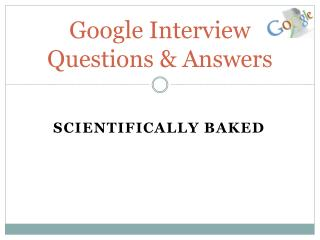 Google Interview Questions and Answers Scientifically Baked