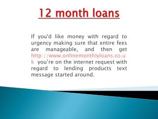 12 month loans UK | http://www.onlinemonthlyloans.co.uk | monthly loans