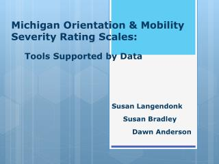 Michigan Orientation  Mobility Severity Rating Scales:        Tools Supported by Data