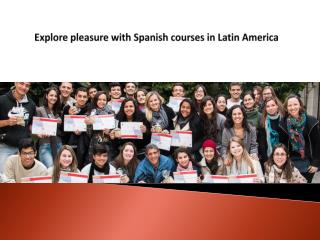 Explore pleasure with Spanish courses in Latin America