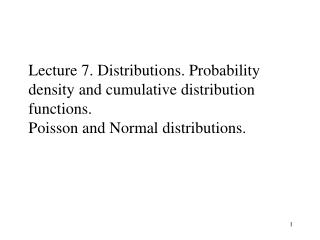 Lecture 7. Distributions. Probability density and cumulative distribution functions. Poisson and Normal distributions.