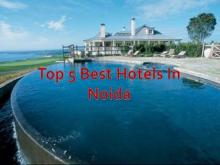 Top 5 Best Hotels in Noida – Get Fees and Timing