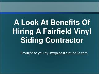 A Look At Benefits Of Hiring A Fairfield Vinyl Siding Contractor