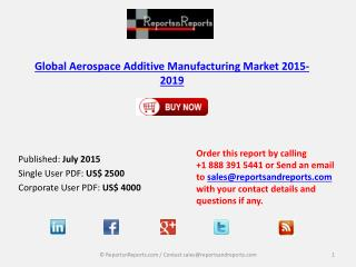 Aerospace Additive Manufacturing Market 2015 – 2019: Worldwide Forecasts and Analysis