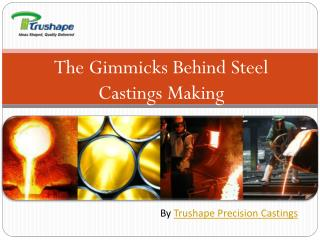 The Gimmicks Behind Steel Castings Making