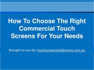 How To Choose The Right Commercial Touch Screens For Your Needs