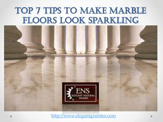 Top 7 Tips to Make Marble Floors Look Sparkling