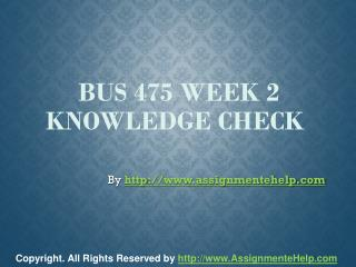 BUS 475 Week 2 Knowledge Check Complete Assignment Help