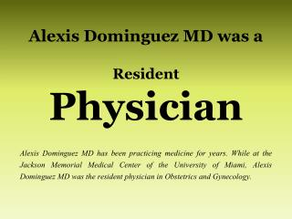 Alexis Dominguez MD was a Resident Physician