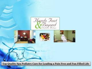 Top Quality Spa Podiatry Care for Leading a Pain Free and Fun Filled Life