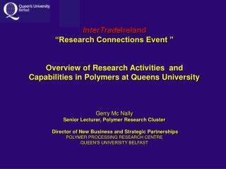 "InterTrade Ireland ""Research Connections Event "" Overview of Research Activities  and Capabilities in Polymers at Queens"