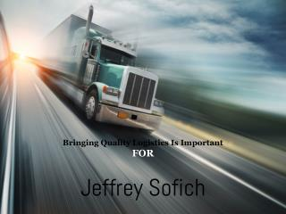 Bringing Quality Logistics Is Important For Jeffrey Sofich