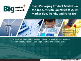 Glass Packaging Product Markets in the Top 5 African Countries to 2019 - Market Size, Trends, and Forecasts