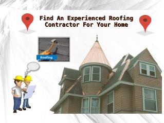 Find An Experienced Roofing Contractor For Your Home & Business