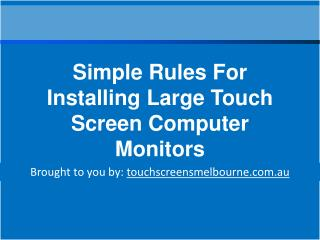 Simple Rules For Installing Large Touch Screen Computer Monitors