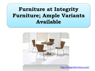 Furniture at Integrity Furniture; Ample Variants Available