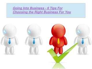 Going Into Business - 6 Tips For Choosing the Right Business For You