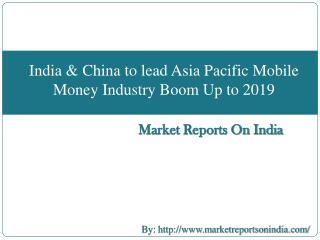 India & China to lead Asia Pacific Mobile Money Industry Boom - 2019
