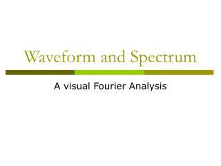 Waveform and Spectrum