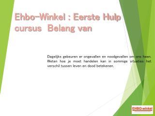 Ehbo-Winkel : Eerste Hulp cursus Belang van