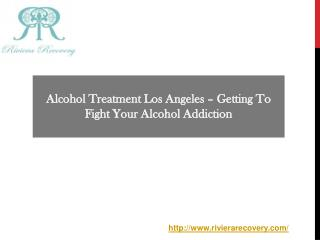Alcohol Treatment Los Angeles – Getting To Fight Your Alcohol Addiction