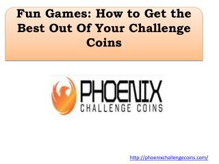 Fun Games: How to Get the Best Out Of Your Challenge Coins