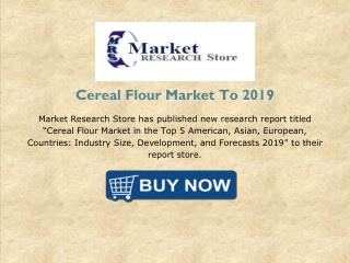 Cereal Flour Market in the Top 5 American, Asian, European,Western Europe Countries: Industry Size, Development, and For