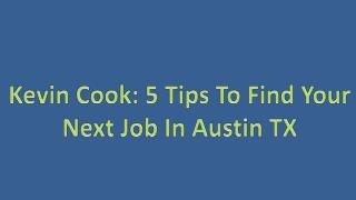 Kevin Cook: 5 Tips to Find Your Next Job In Austin, TX