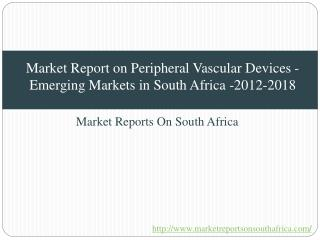 Market Report on Peripheral Vascular Devices - Emerging Markets in South Africa -2012-2018