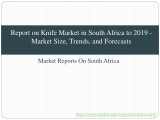 Report on Knife Market in South Africa to 2019 - Market Size, Trends, and Forecasts