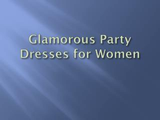 Glamorous Women Dresses for Party
