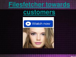 Filesfetcher towards customers