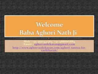Aghori Tantra Mantra Sadhna For Vashikaran 91-9501441363,