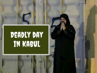 Deadly day in Kabul