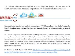 US Offshore Deepwater Gulf of Mexico Big Foot Project Panorama - Oil and Gas Upstream Analysis Report
