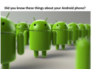 Did you know these things about your Android phone?