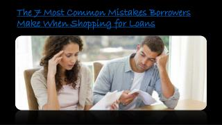 The 7 Most Common Mistakes Borrowers Make When Shopping for Loans