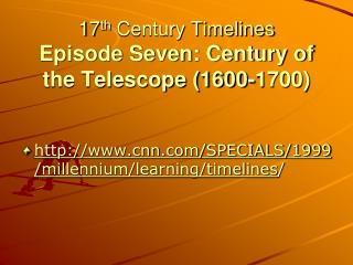 17 th  Century Timelines Episode Seven: Century of the Telescope (1600-1700)