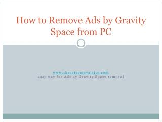 Get Rid of Ads by Gravity Space, Step by Step Removal Guidelines